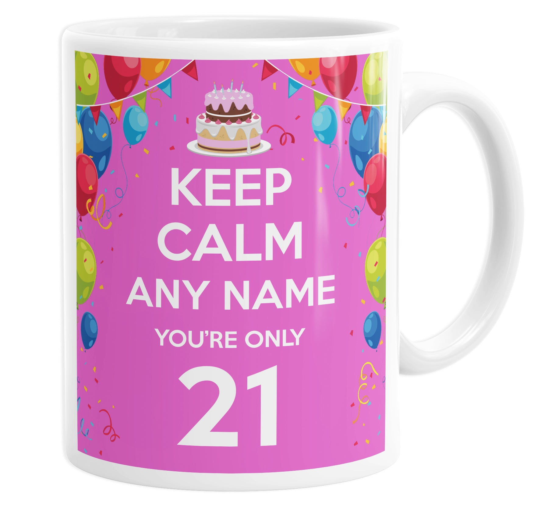Keep Calm You're Only 21  Pink Personalised Custom Name Mug