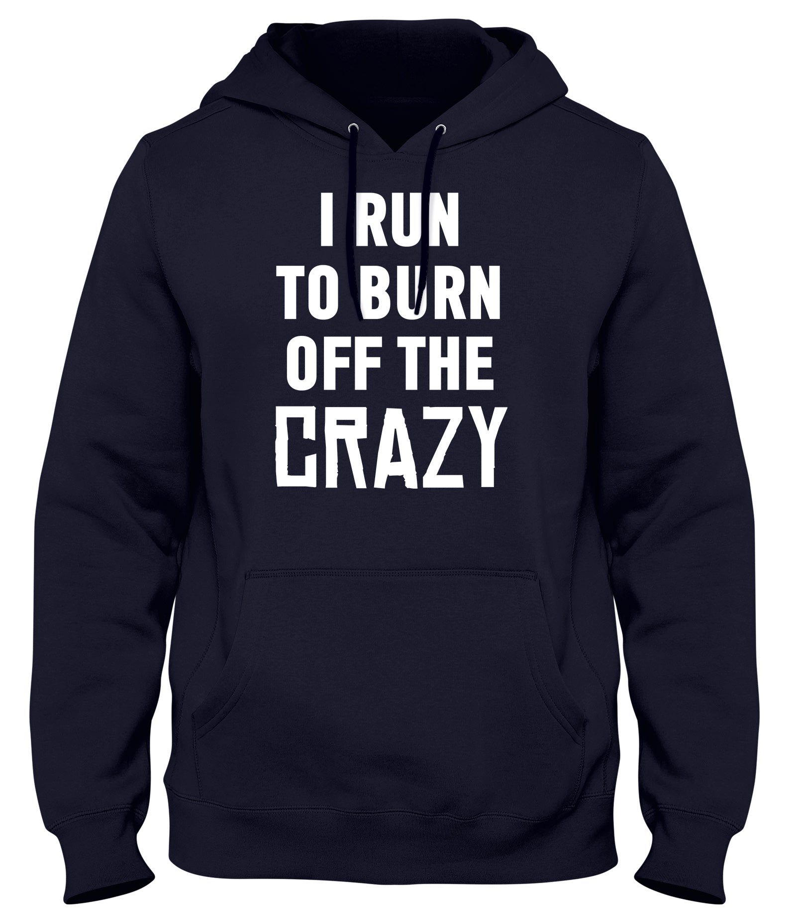 I RUN TO BURN OFF THE CRAZY FUNNY MENS LADIES WOMENS UNISEX HOODIE
