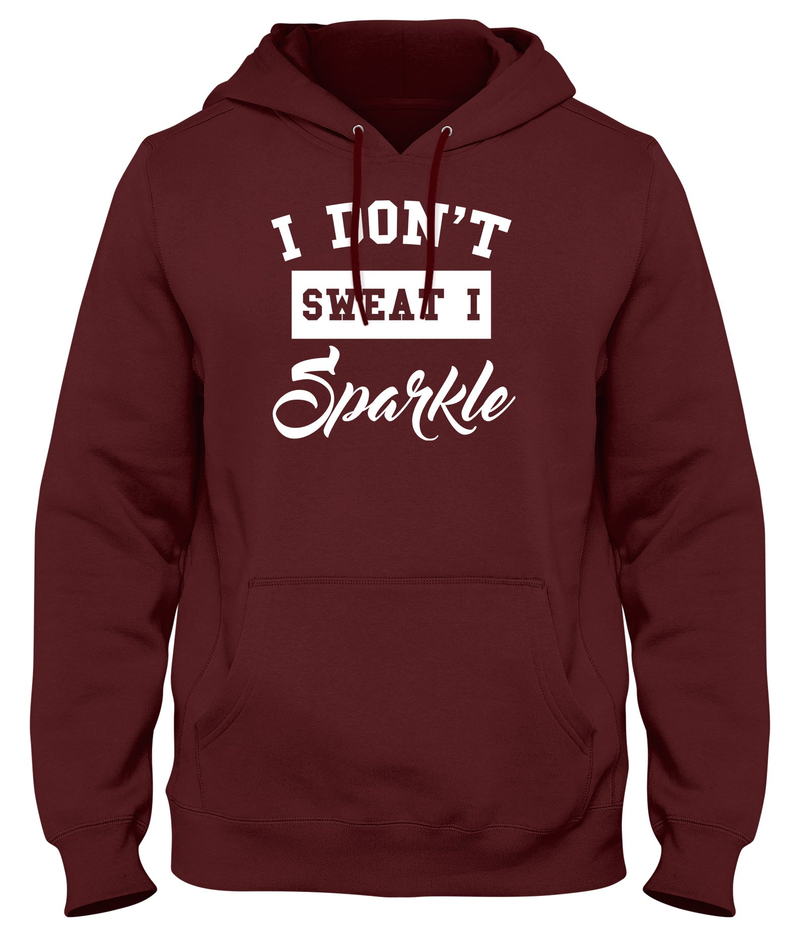I DON'T SWEAT I SPARKLE MENS LADIES WOMENS UNISEX HOODIE