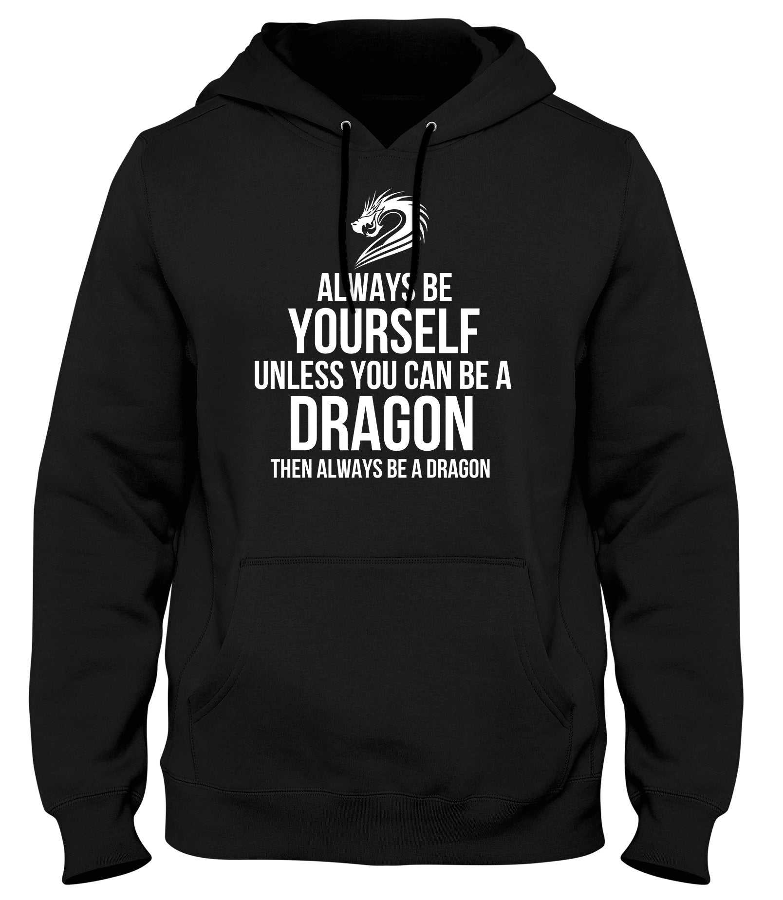 ALWAYS BE YOURSELF UNLESS YOU CAN BE A DRAGON THEN ALWAYS BE A DAGON MENS WOMENS LADIES UNISEX FUNNY SLOGAN HOODIE