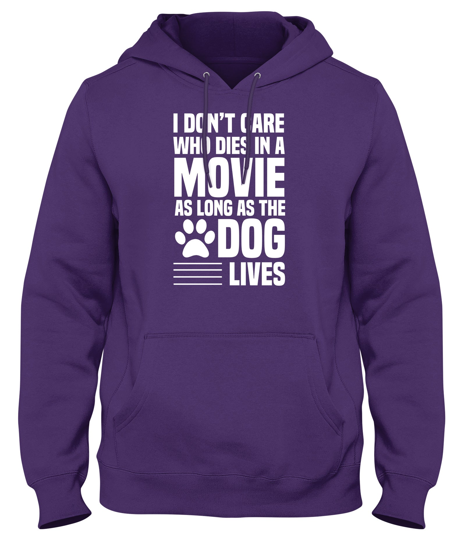 I DON'T CARE WHO DIES IN A MOVIE AS LONG AS THE DOG LIVES MENS WOMENS LADIES UNISEX FUNNY SLOGAN HOODIE