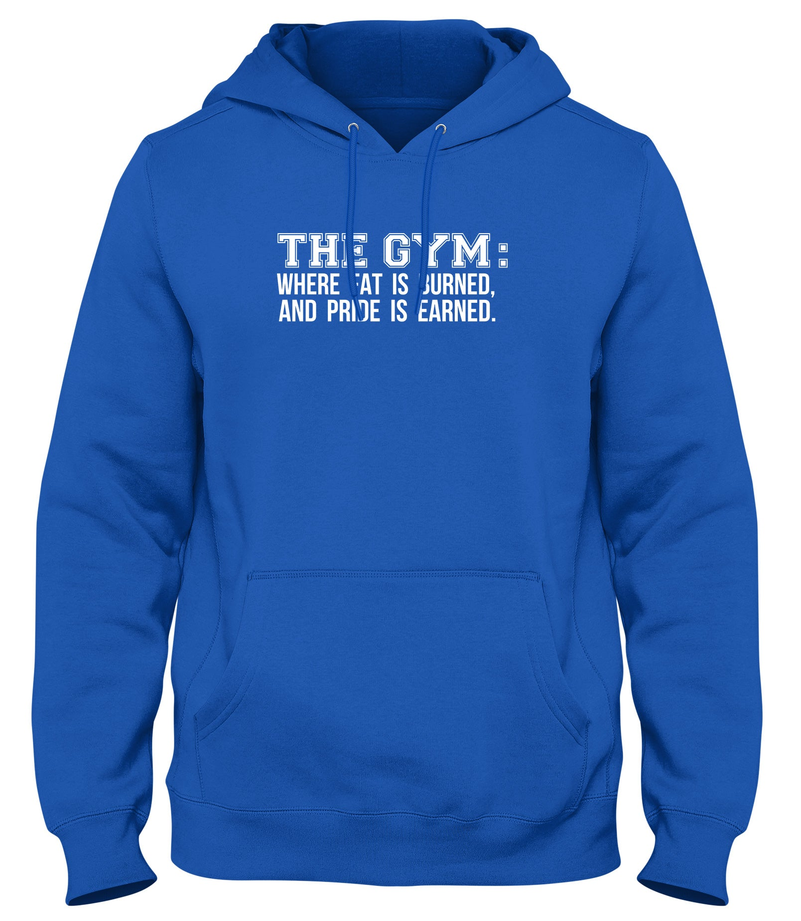 THE GYM: WHERE FAT IS BURNED AND PRIDE IS EARNED WOMENS LADIES MENS UNISEX HOODIE