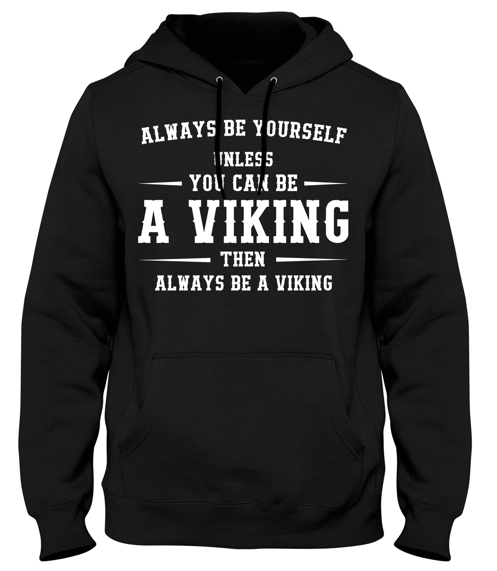 ALWAYS BE YOUSELF UNLESS YOU CAN BE A VIKING THEN ALWAYS BE A VIKING MENS WOMENS LADIES UNISEX FUNNY SLOGAN HOODIE