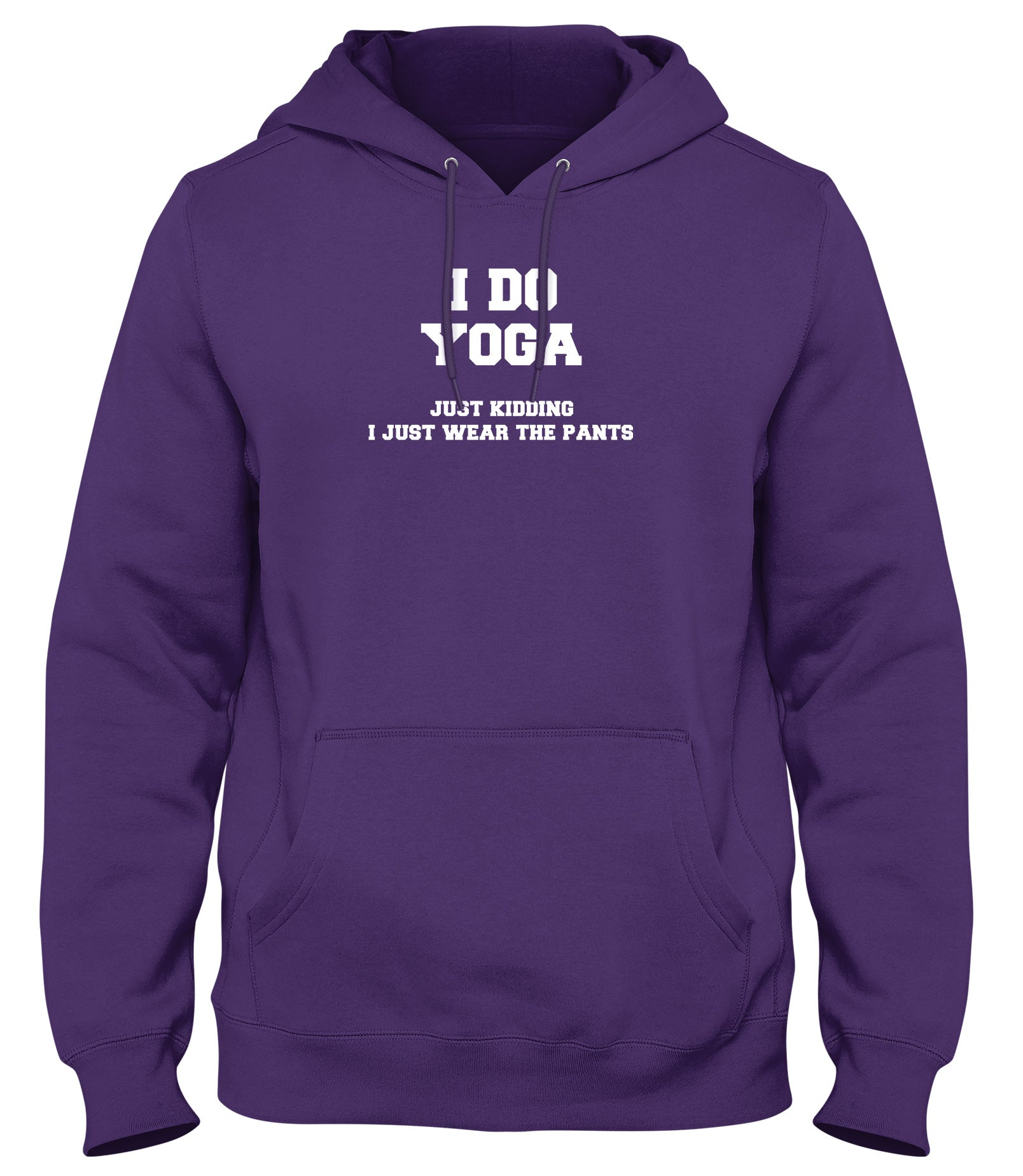 I DO YOGA. JUST KIDDING  I JUST WEAR THE PANTS WOMENS LADIES MENS UNISEX HOODIE