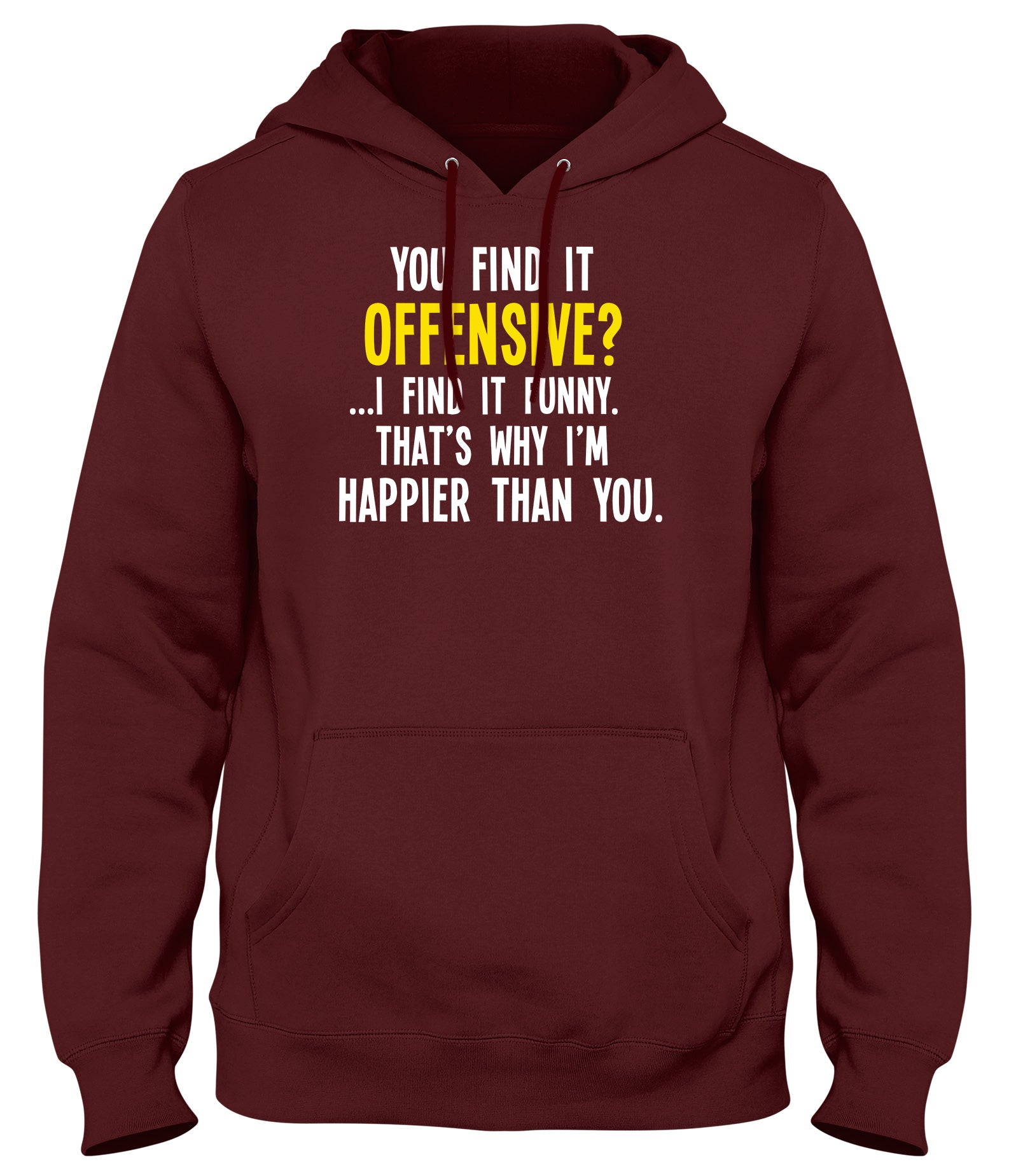 YOU FIND IT OFFENSIVE? I FIND IT FUNNY. THAT'S WHY I'M HAPPIER THAN YOU MENS WOMENS LADIES UNISEX FUNNY SLOGAN HOODIE