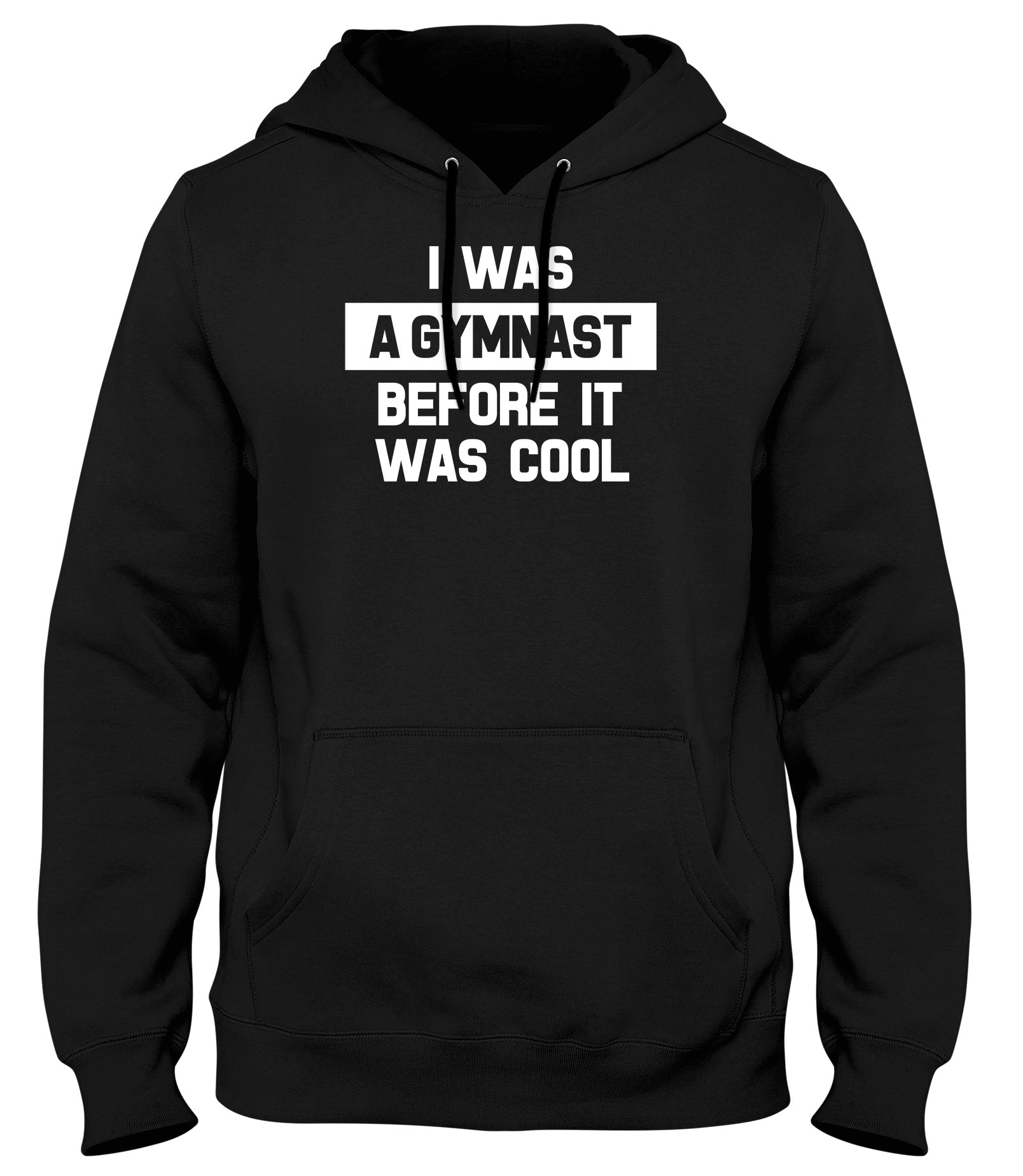 I WAS A GYMNAST BEFORE IT WAS COOL WOMENS LADIES MENS UNISEX HOODIE