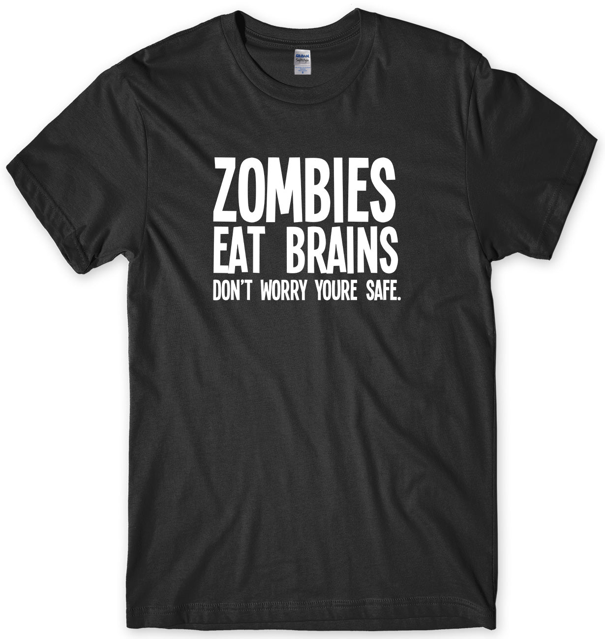 ZOMBIES EAT BRAINS DON'T WORRY YOU'RE SAFE MENS FUNNY UNISEX T-SHIRT