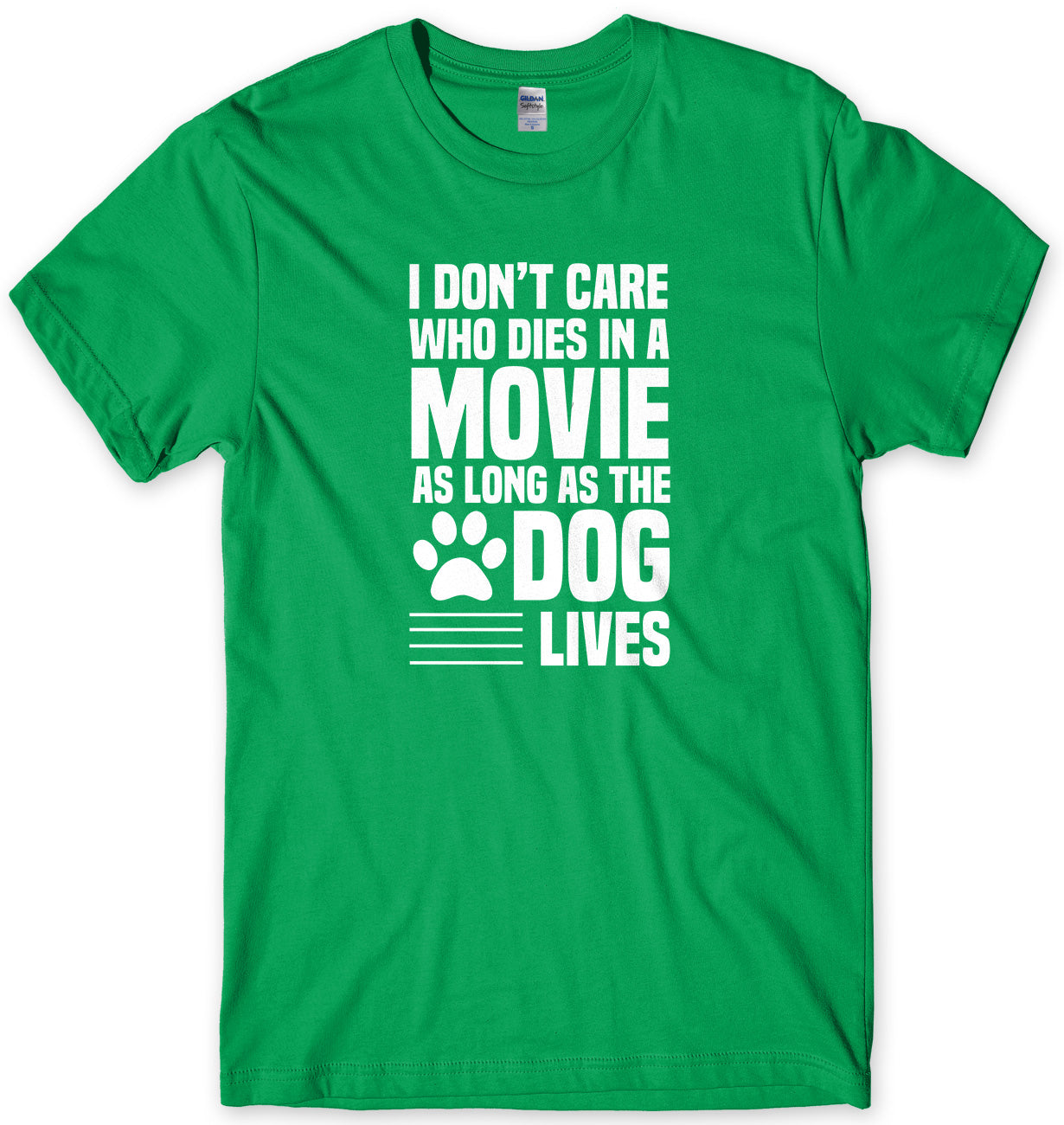 I Don't Care Who Dies In A Movie As Long As The Dog Lives Mens Unisex T-Shirt