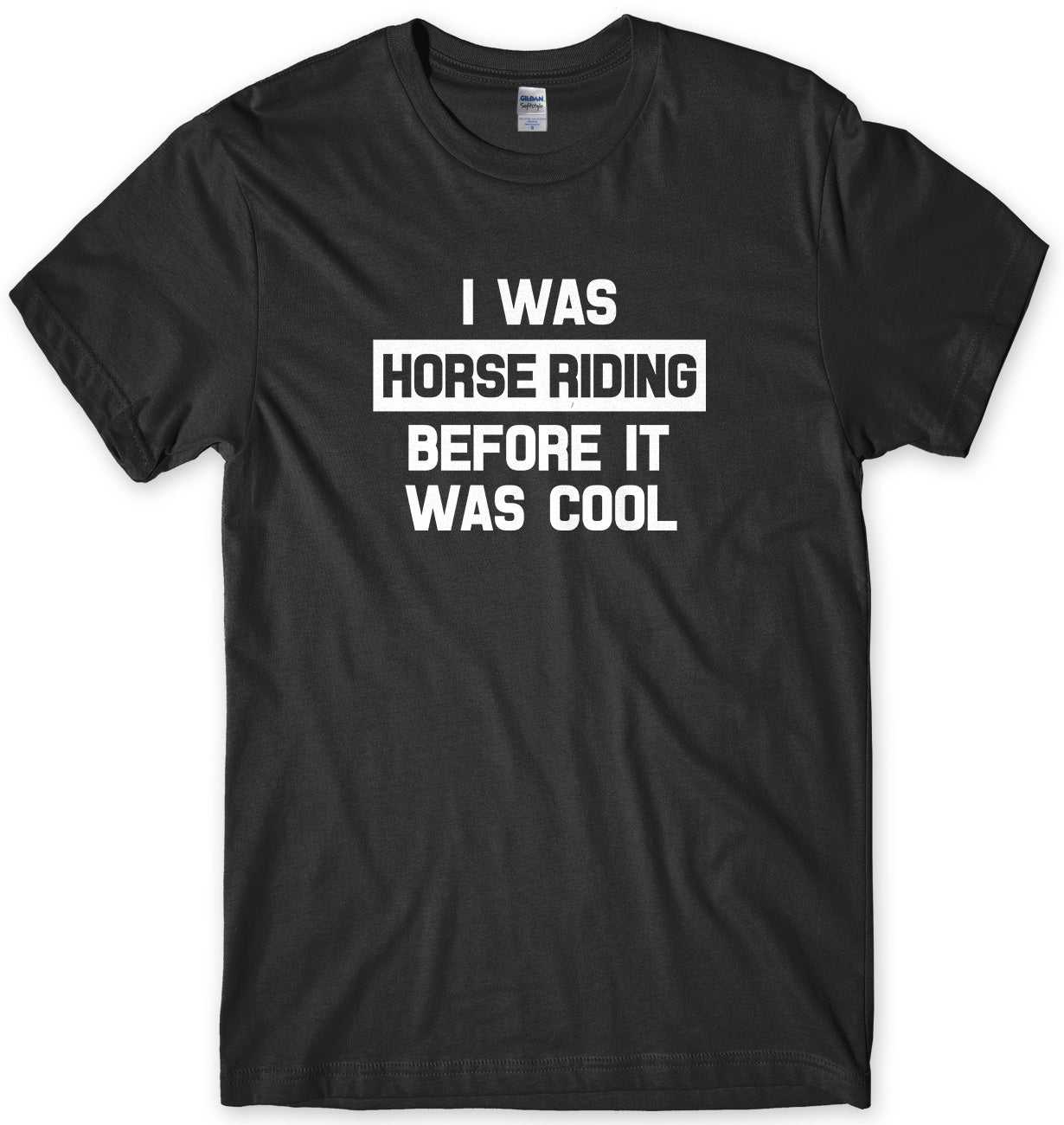 I Was Horse Riding Before It Was Cool Mens Unisex T-Shirt