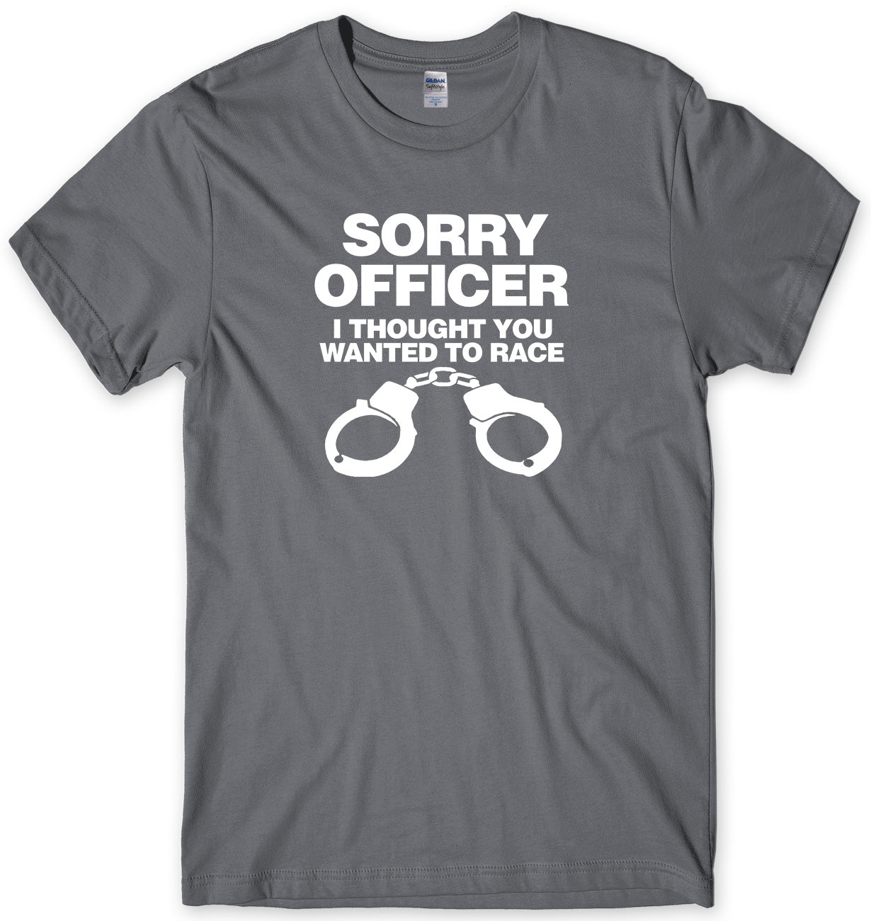 SORRY OFFICER I THOUGHT YOU WANTED TO RACE MENS FUNNY UNISEX T-SHIRT