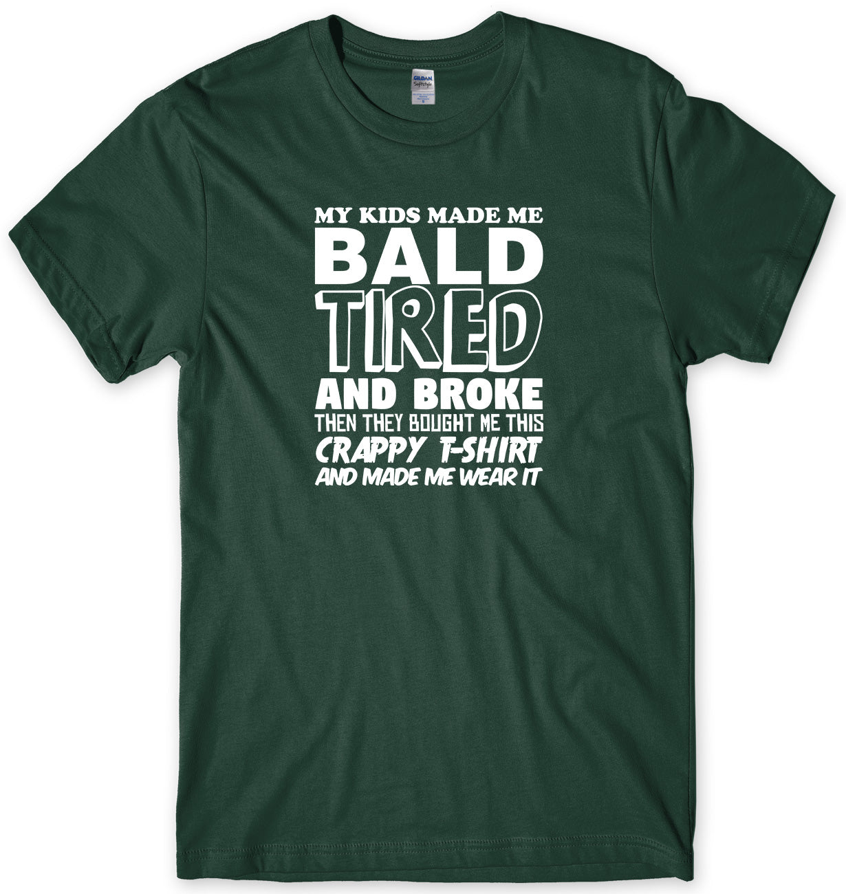 MY KIDS MADE ME BALD TIRED AND BROKE MENS FUNNY UNISEX T-SHIRT