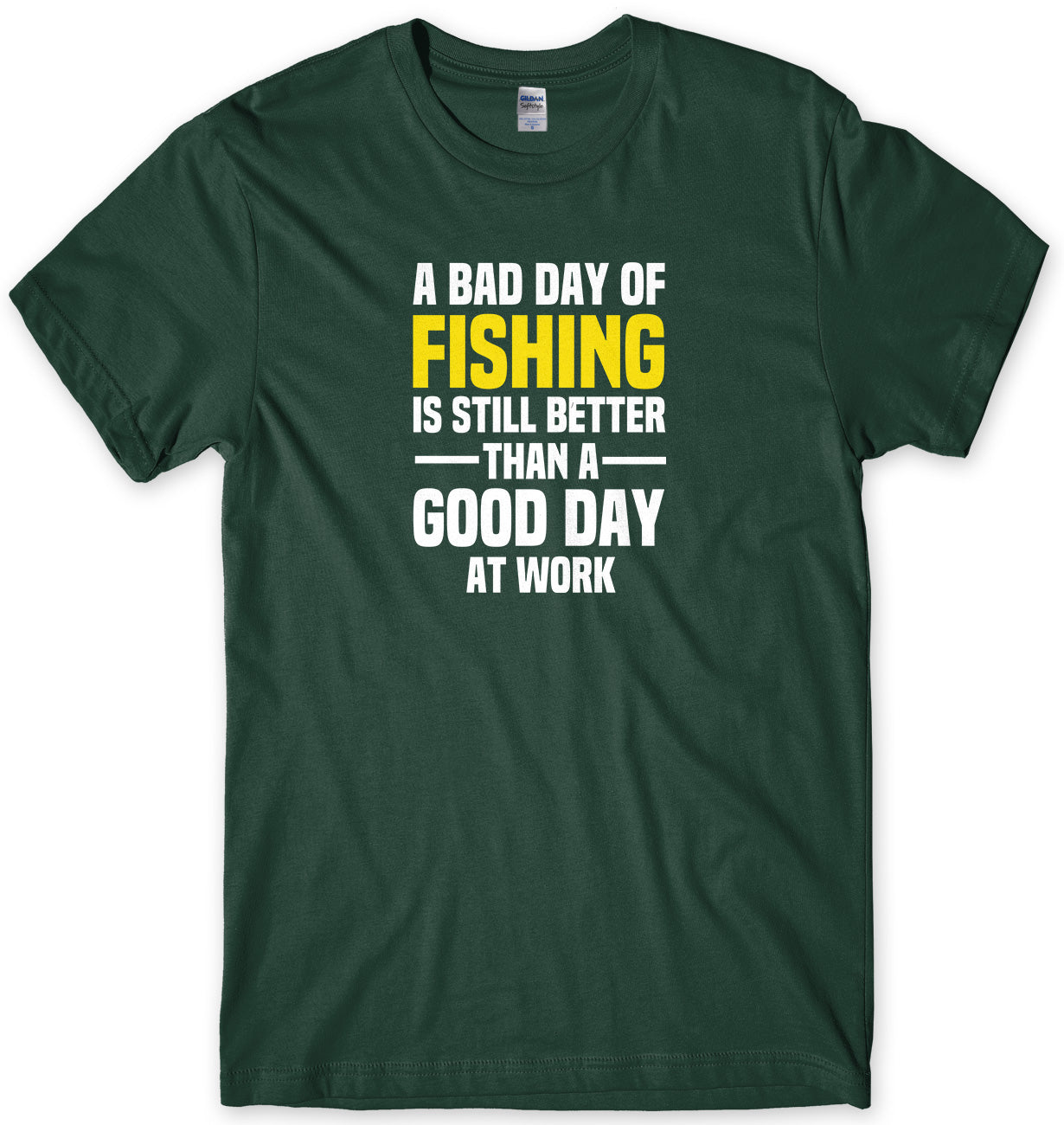 A BAD DAY OF FISHING IS STILL BETTER THAN A GOOD DAY AT WORK MENS FUNNY SLOGAN UNISEX T-SHIRT - StreetSide Surgeons