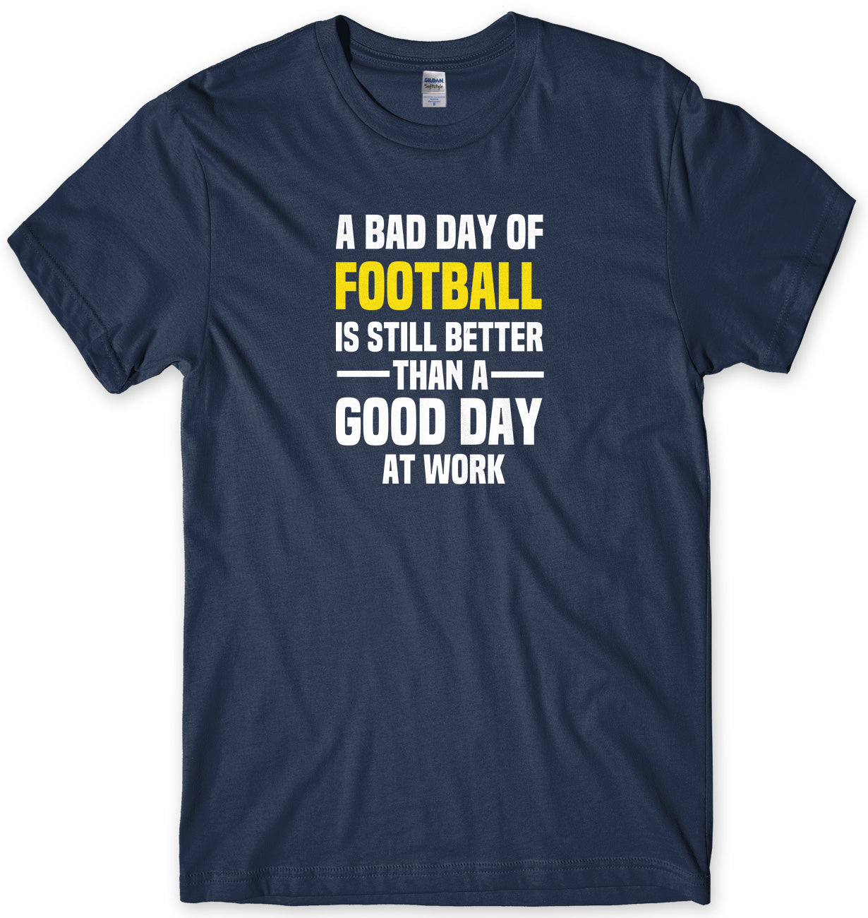 A BAD DAY OF FOOTBALL IS STILL BETTER THAN A GOOD DAY AT WORK MENS FUNNY SLOGAN UNISEX T-SHIRT - StreetSide Surgeons