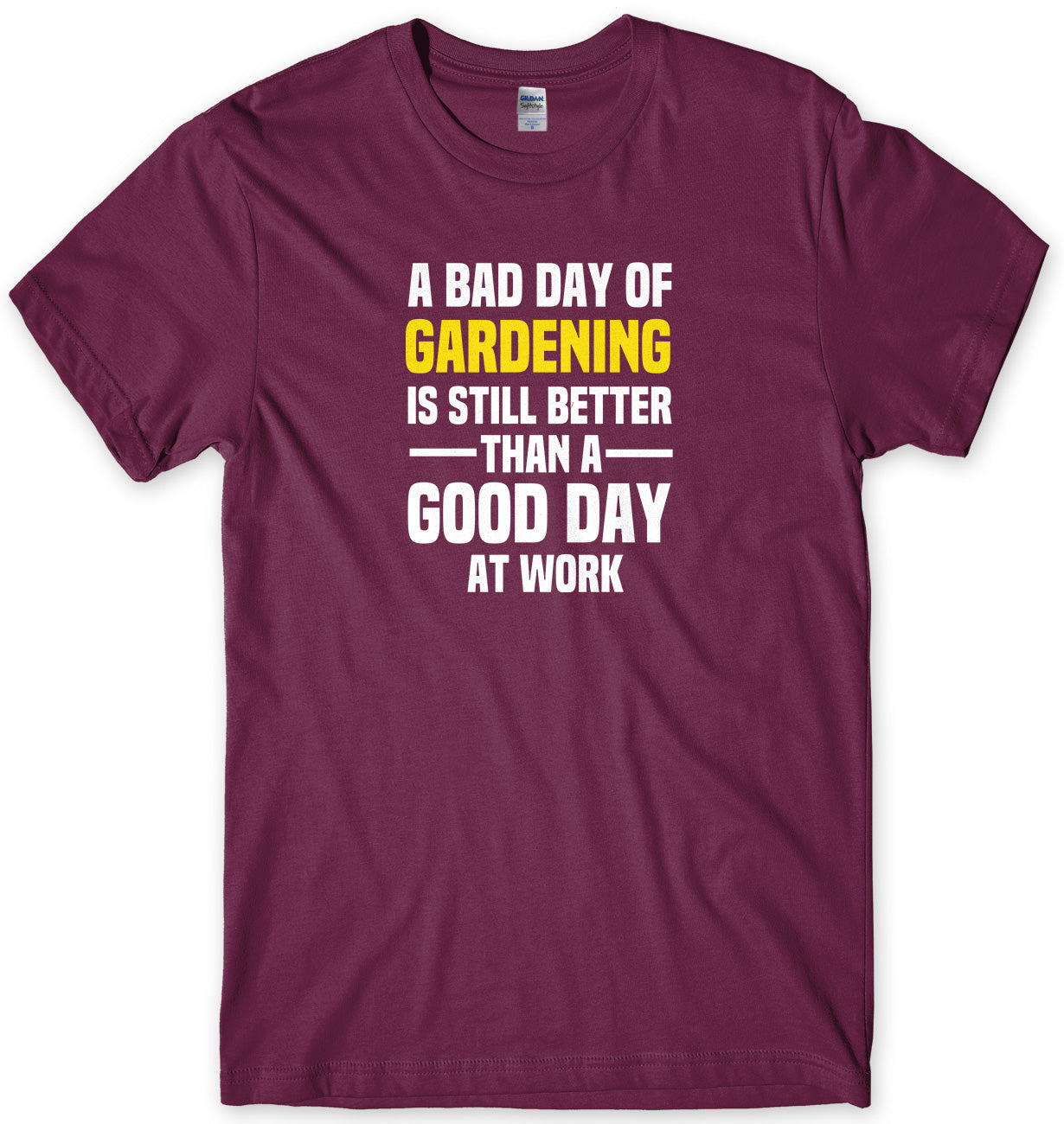 A BAD DAY OF GARDENING IS STILL BETTER THAN A GOOD DAY AT WORK MENS FUNNY SLOGAN UNISEX T-SHIRT - StreetSide Surgeons