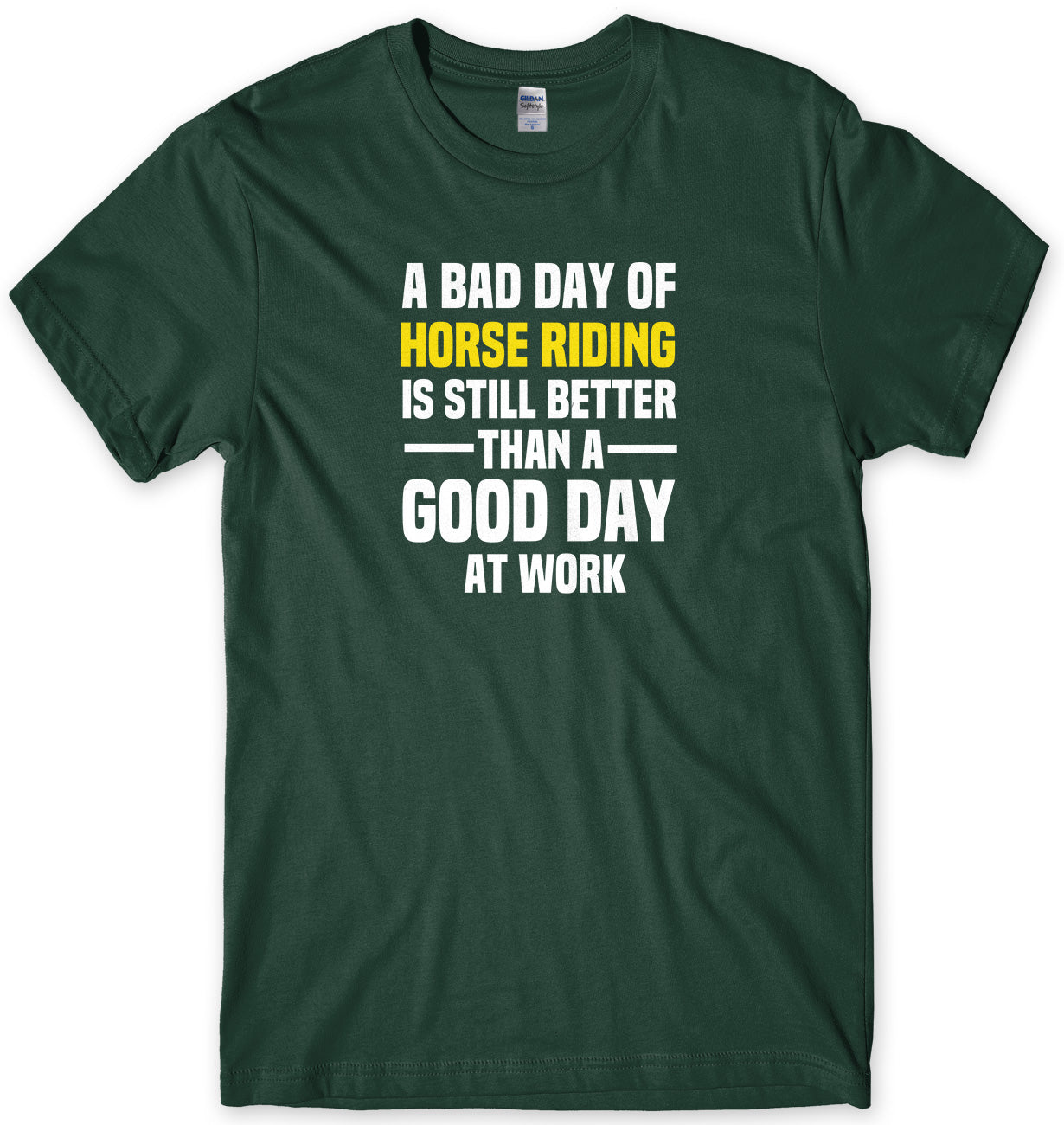 A BAD DAY OF HORSE RIDING IS STILL BETTER THAN A GOOD DAY AT WORK MENS FUNNY SLOGAN UNISEX T-SHIRT - StreetSide Surgeons
