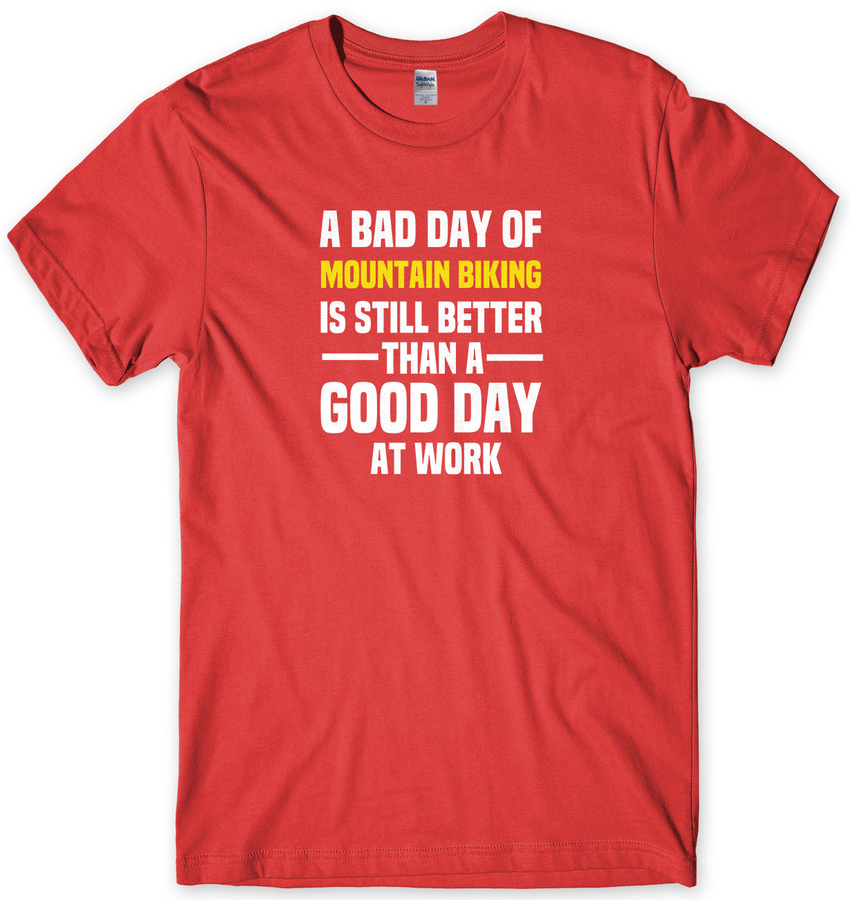 A BAD DAY OF MOUNTAIN BIKING IS STILL BETTER THAN A GOOD DAY AT WORK MENS FUNNY SLOGAN UNISEX T-SHIRT - StreetSide Surgeons