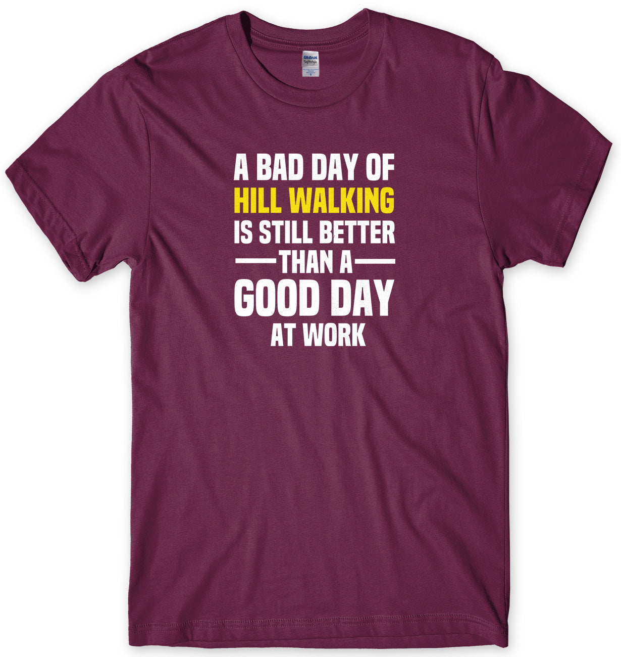 A BAD DAY OF HILL WALKING IS STILL BETTER THAN A GOOD DAY AT WORK MENS FUNNY SLOGAN UNISEX T-SHIRT - StreetSide Surgeons