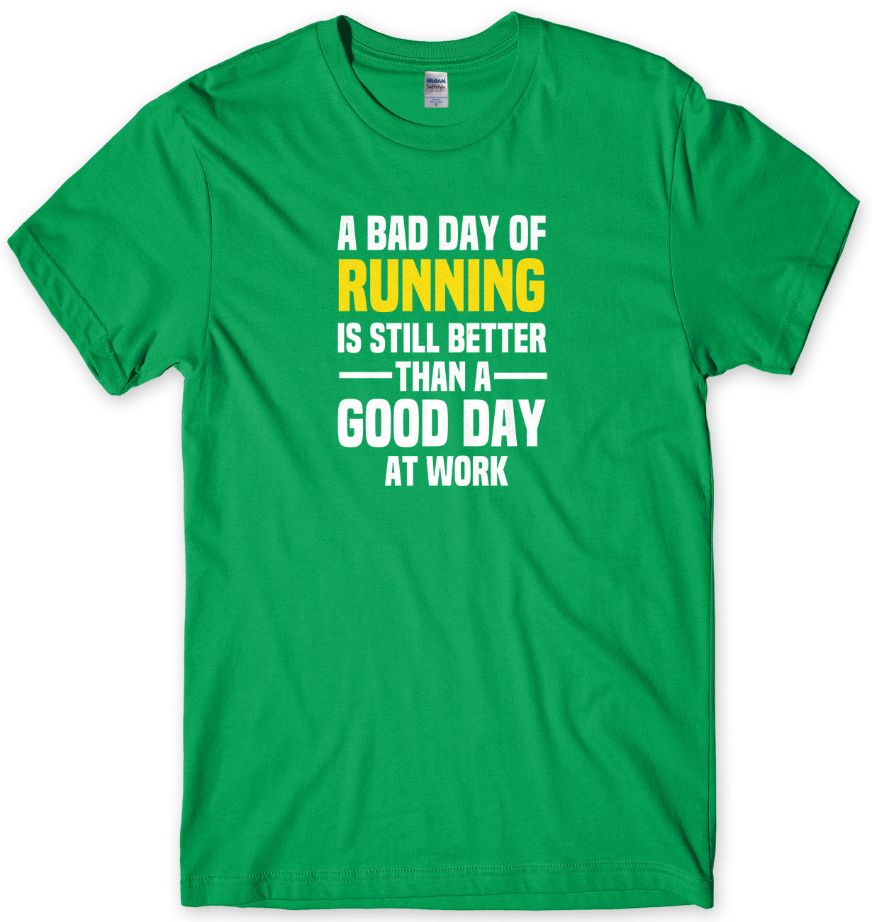 A BAD DAY OF RUNNING IS STILL BETTER THAN A GOOD DAY AT WORK MENS FUNNY SLOGAN UNISEX T-SHIRT - StreetSide Surgeons