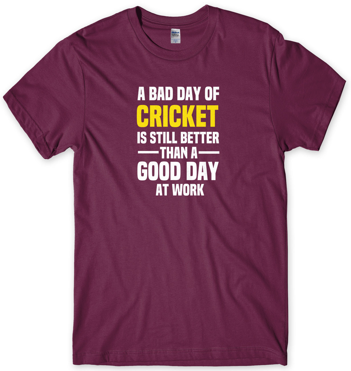 A BAD DAY OF CRICKET IS STILL BETTER THAN A GOOD DAY AT WORK MENS FUNNY SLOGAN UNISEX T-SHIRT - StreetSide Surgeons