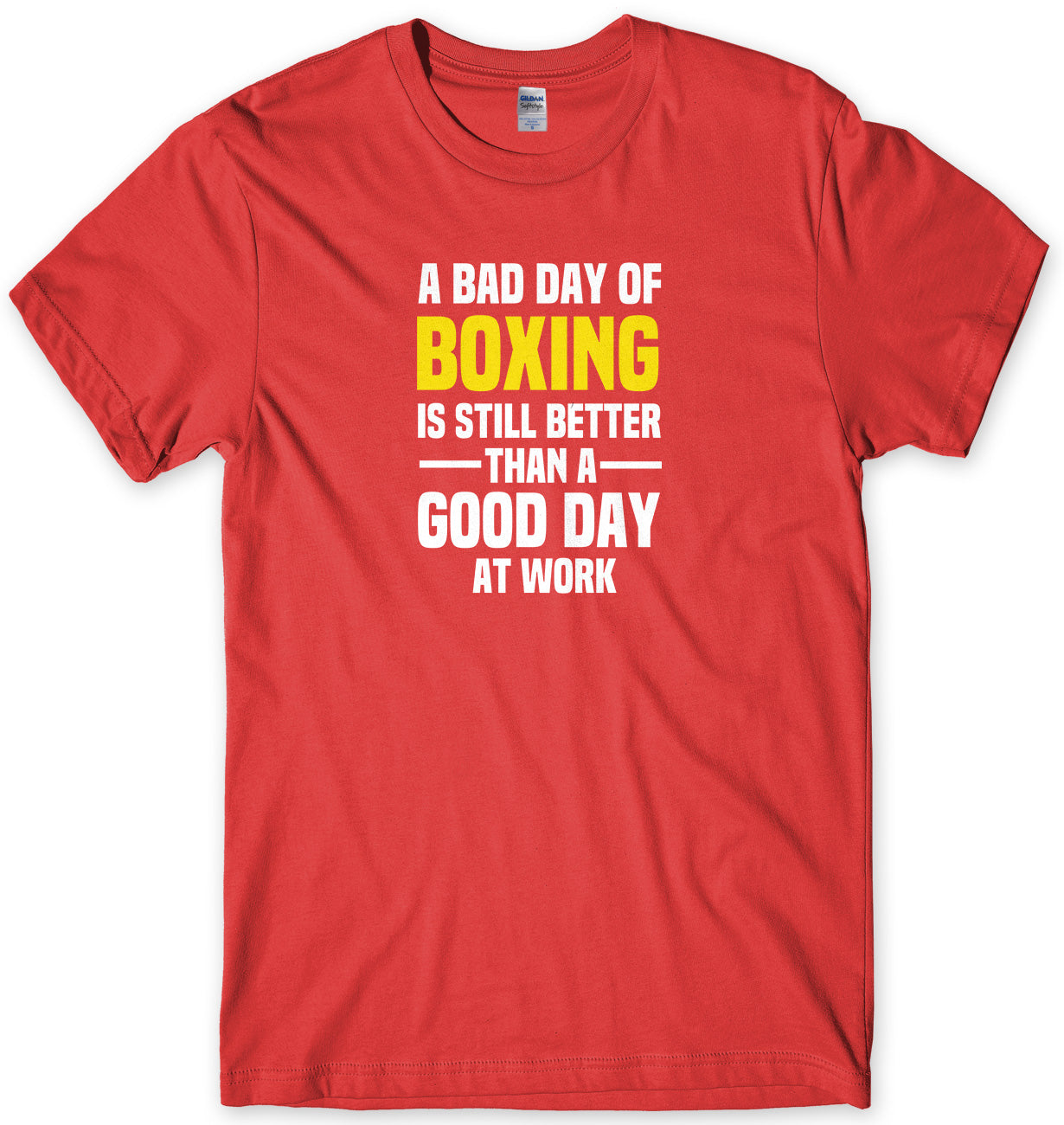 A BAD DAY OF BOXING IS STILL BETTER THAN A GOOD DAY AT WORK MENS FUNNY SLOGAN UNISEX T-SHIRT - StreetSide Surgeons