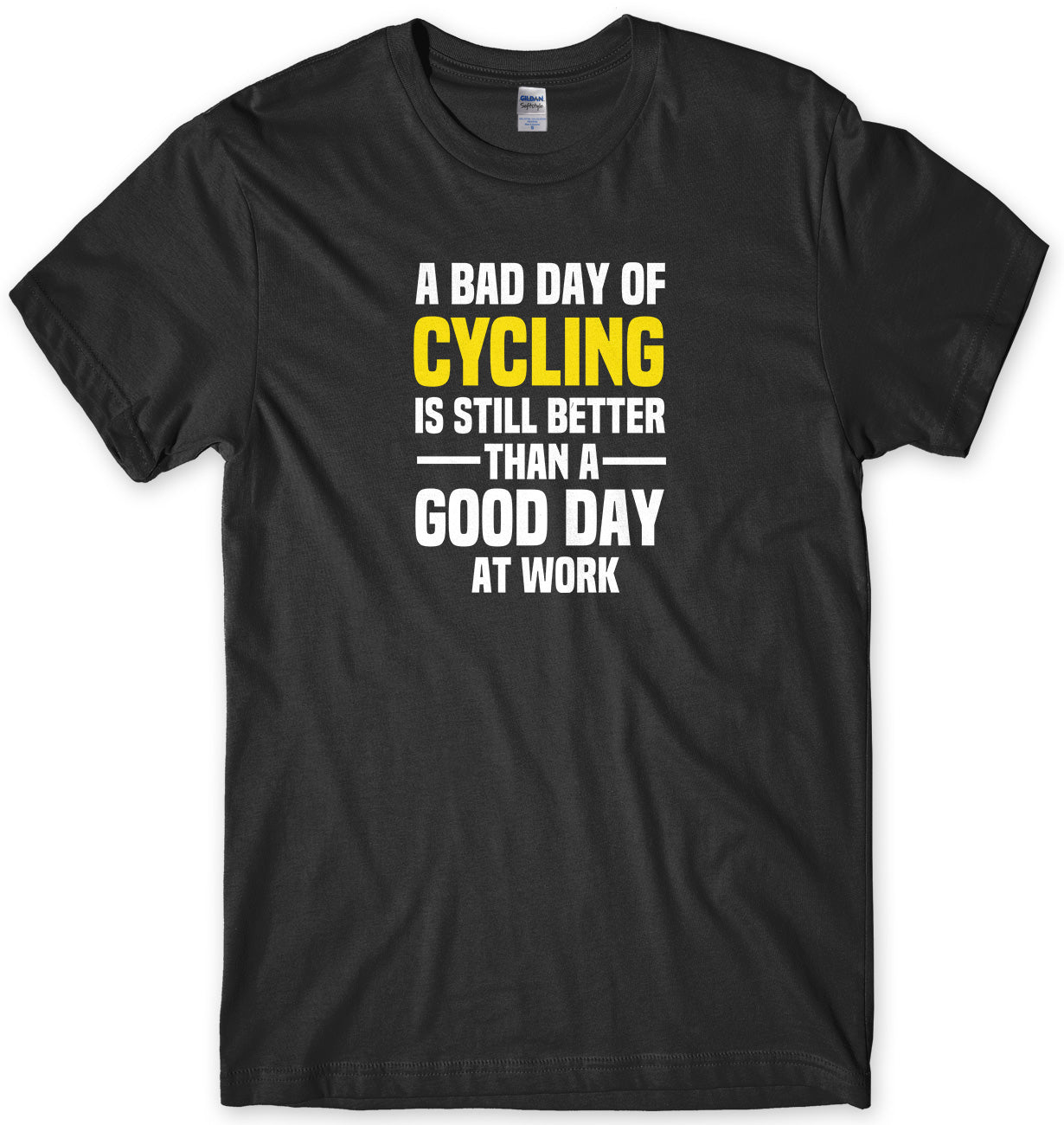 A BAD DAY OF CYCLING IS STILL BETTER THAN A GOOD DAY AT WORK MENS FUNNY SLOGAN UNISEX T-SHIRT - StreetSide Surgeons