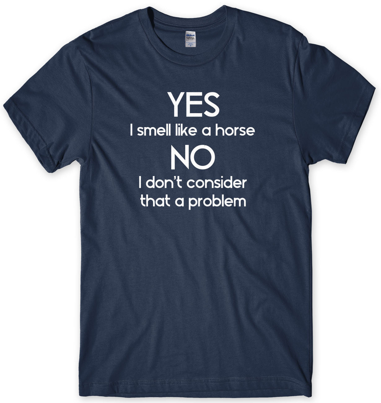 Yes I Smell Like A Horse - No I Don't Consider That A Problem Mens T-Shirt