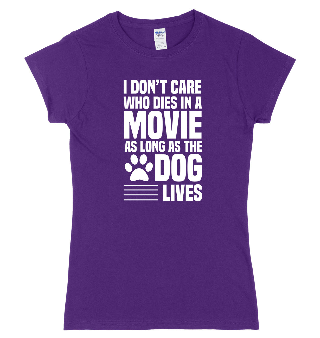 I Don't Care Who Dies In A Movie As Long As The Dog Lives Womens Ladies Slim Fit T-Shirt