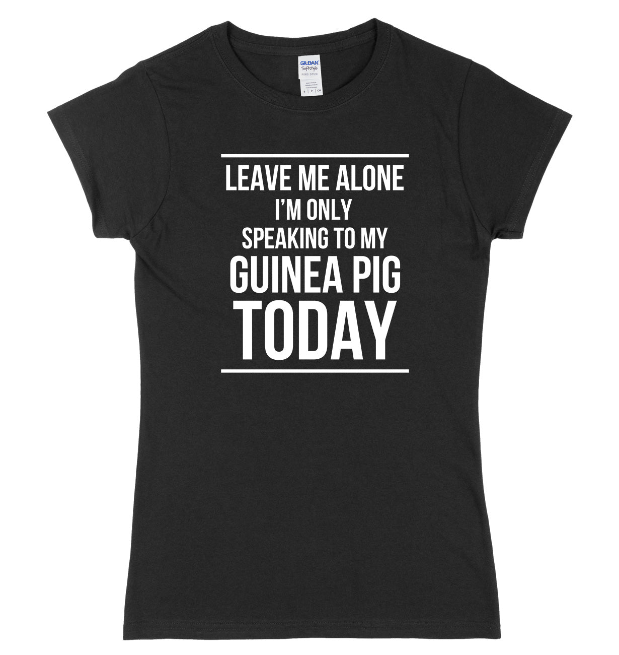 LEAVE ME ALONE I'M ONLY SPEAKING TO MY GUINEA PIG TODAY FUNNY WOMENS LADIES SLIM FIT  T-SHIRT