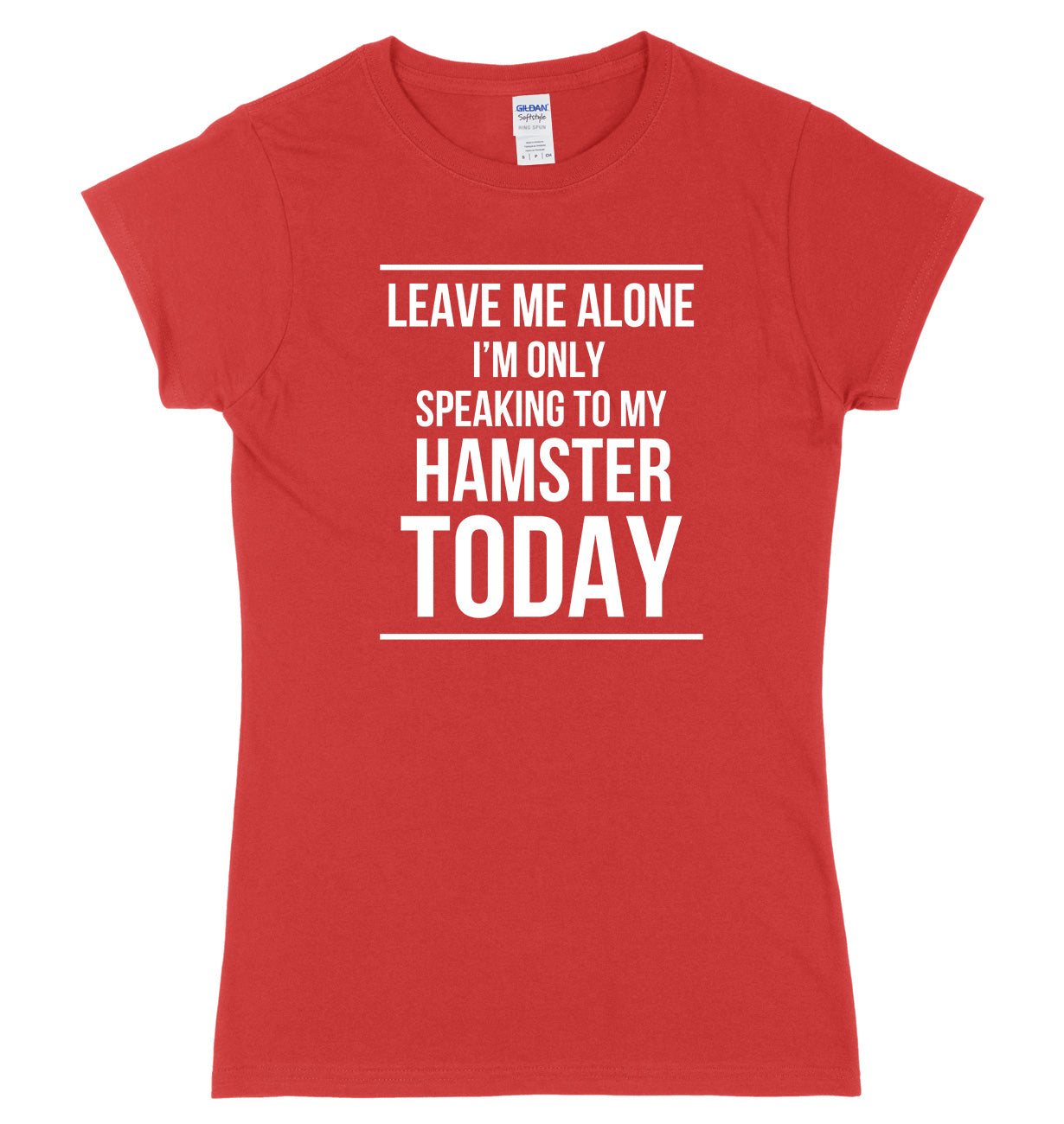 LEAVE ME ALONE I'M ONLY SPEAKING TO MY HAMSTER TODAY FUNNY WOMENS LADIES SLIM FIT  T-SHIRT