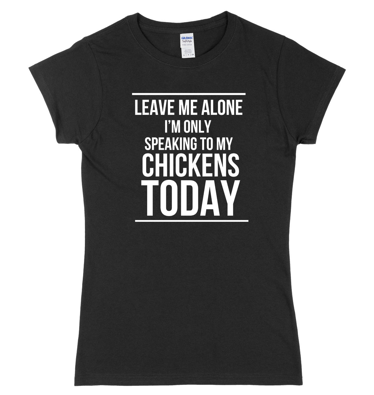 LEAVE ME ALONE I'M ONLY SPEAKING TO MY CHICKENS TODAY FUNNY WOMENS LADIES SLIM FIT  T-SHIRT