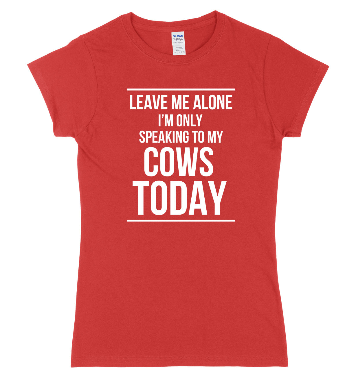 LEAVE ME ALONE I'M ONLY SPEAKING TO MY COWS TODAY FUNNY WOMENS LADIES SLIM FIT  T-SHIRT