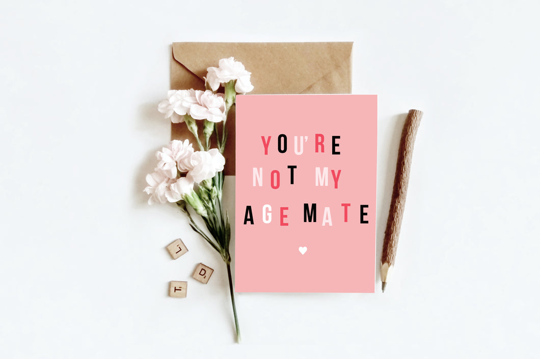 Not Your Age Mate | Greetings Card