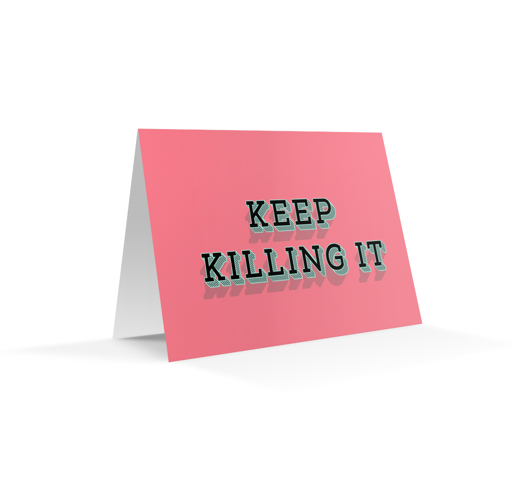 Keep Killing It | Greetings Card