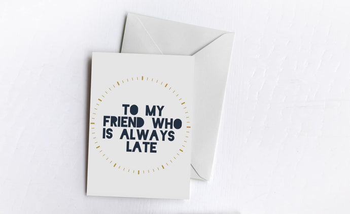 Late Friend | Greetings Card