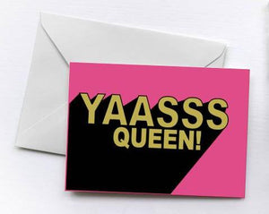YAASSS QUEEN! | Greetings Card