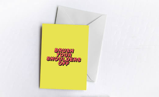 Brush Your Shoulders Off | Greetings Card