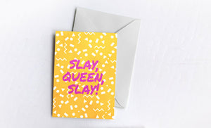 Slay, Queen, Slay! | Greetings Card