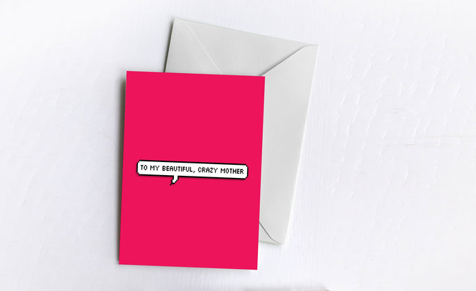 Beautiful, Crazy Mother | Greetings Card