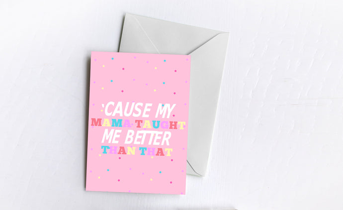 My Mama Taught Me | Greetings Card