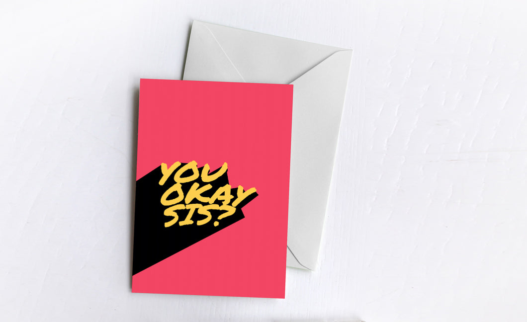 You Okay Sis? | Greetings Card