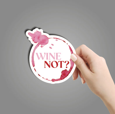Wine Not? Sticker