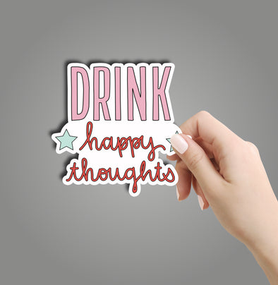 Drink Happy Thoughts Sticker