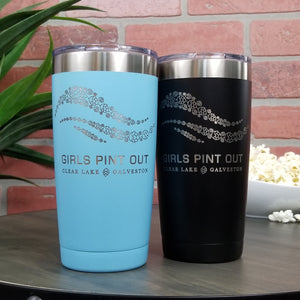 Girls Pint Out Galveston Chapter- 20oz Laser engraved insulated tumbler-Free Personalization