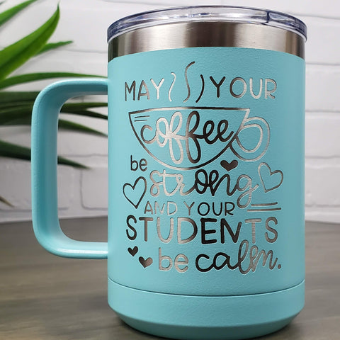 May Your Coffee Be Strong And Your Students Be Calm 15oz Mug