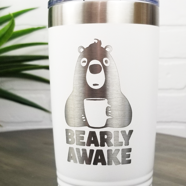 """Bearly Awake"" 20oz Laser Engraved Insulated Tumbler Cup"