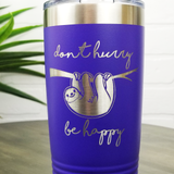 Don't Hurry Be Happy Sloth 20oz Laser Engraved Insulated Tumbler Cup