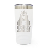 Bearly Awake 20oz Laser Engraved Insulated Tumbler Cup