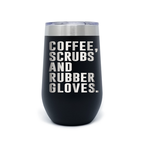 Coffee, Scrubs, And Rubber, Gloves. 16oz Powder Coated Insulated Stemless Tumbler