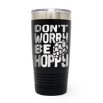 Don't Worry Be Hoppy 20oz Laser Engraved Insulated Tumbler Cup