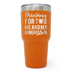Drinking For Two Me And My Inner Bitch 30oz Laser Engraved Insulated Tumbler Cup